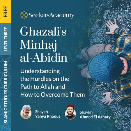 Ghazali's Minhaj al-Abidin - Understanding the Hurdles on the Path to Allah and How to Overcome Them