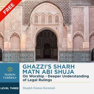 Ghazzi's Sharh Matn Abi Shuja: On Worship - Deeper Understanding of Legal Rulings